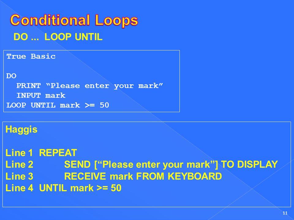 Conditional Loops DO ... LOOP UNTIL Haggis Line 1 REPEAT