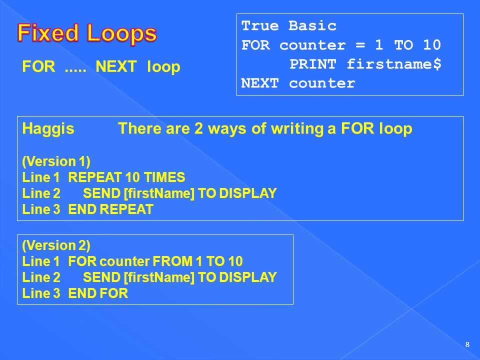 Fixed Loops True Basic FOR counter = 1 TO 10 PRINT firstname$