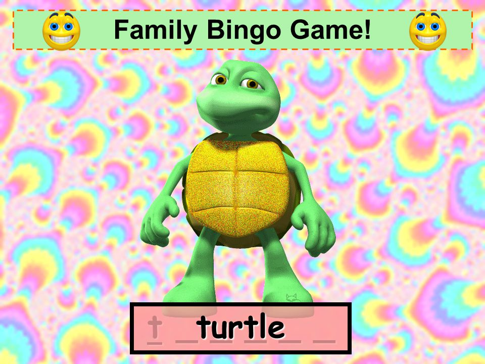 Family Bingo Game! turtle t _ _ _ _ _