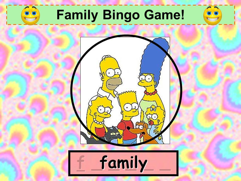 Family Bingo Game! family f _ _ _ _ _