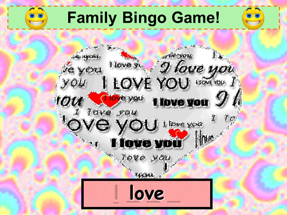 Family Bingo Game! love l _ _ _