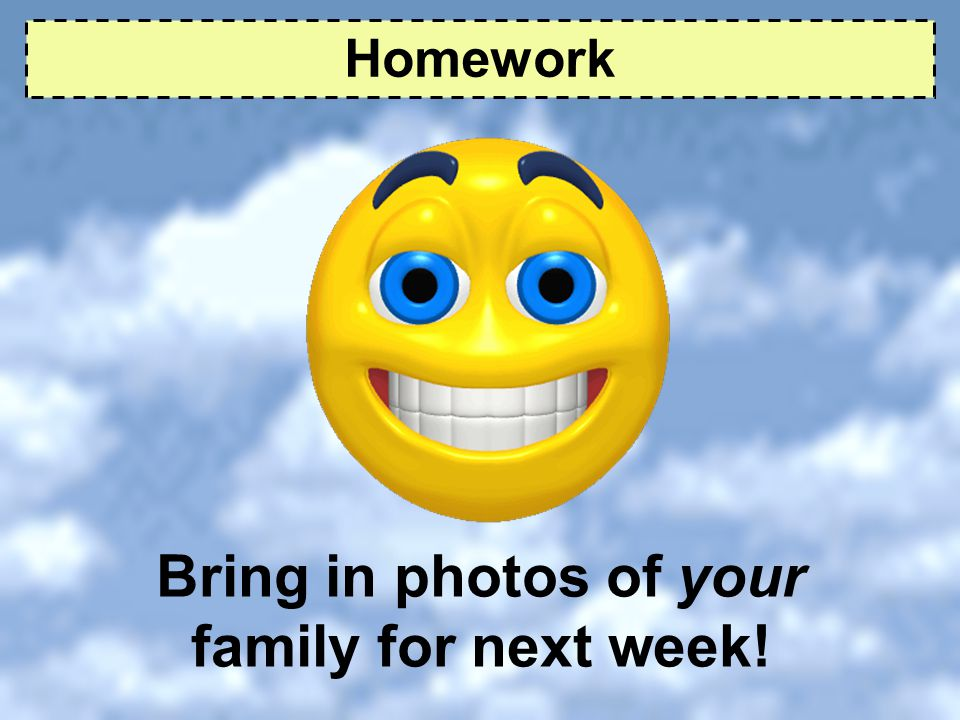 Bring in photos of your family for next week!