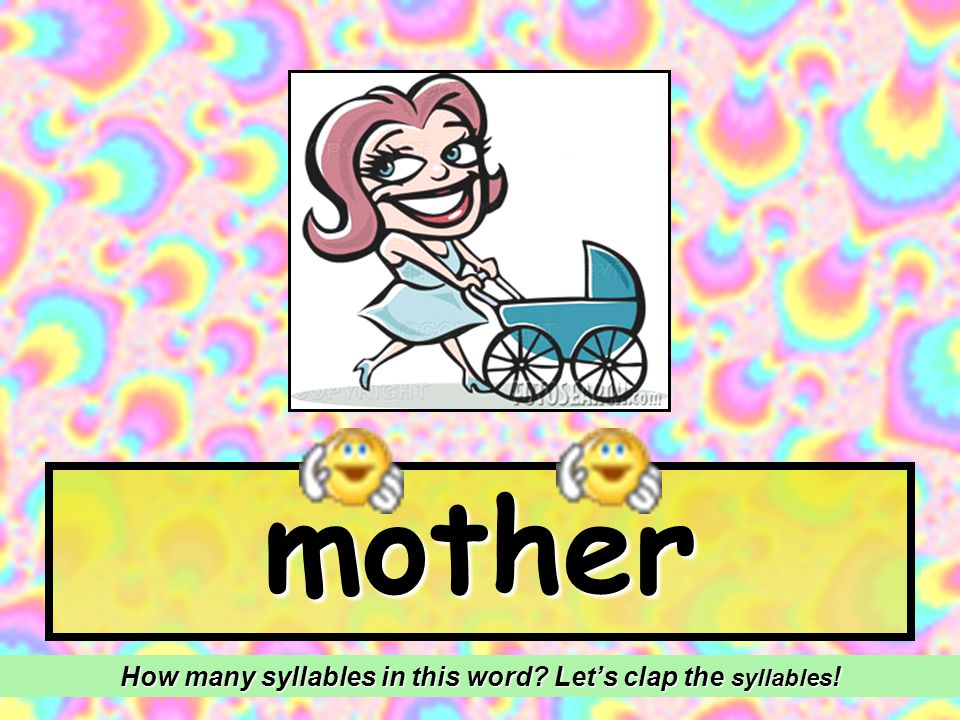 How many syllables in this word Let's clap the syllables!