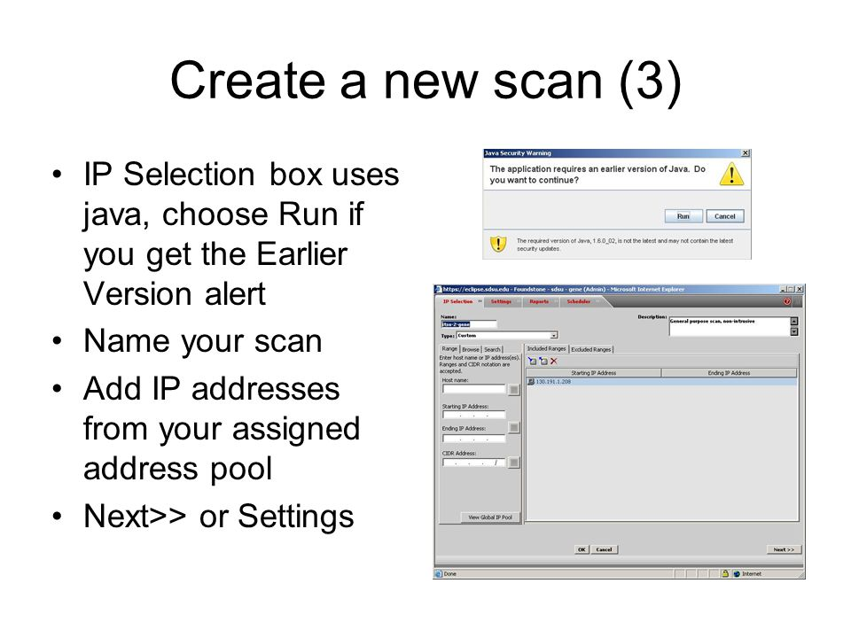 Create a new scan (3) IP Selection box uses java, choose Run if you get the Earlier Version alert. Name your scan.