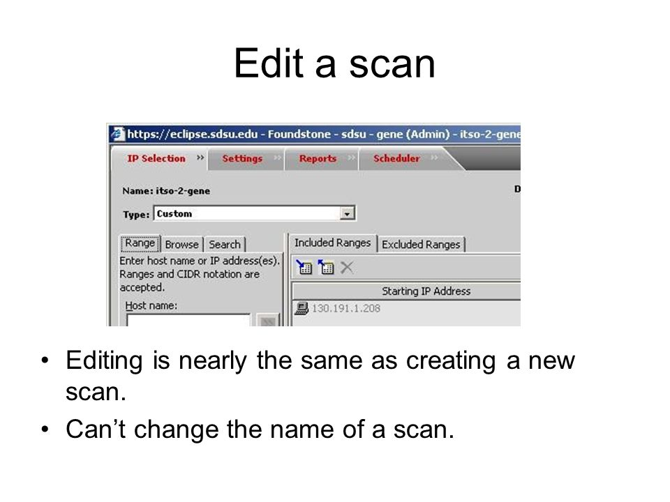 Edit a scan Editing is nearly the same as creating a new scan.