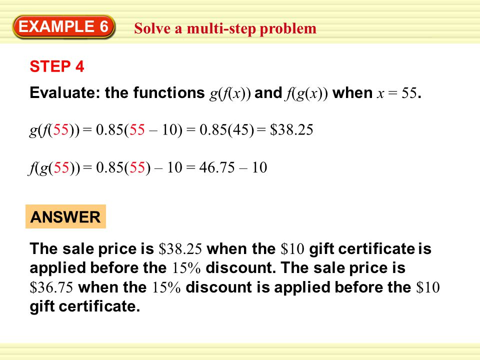 EXAMPLE 6 Solve a multi-step problem. STEP 4. Evaluate: the functions g(f(x)) and f(g(x)) when x = 55.