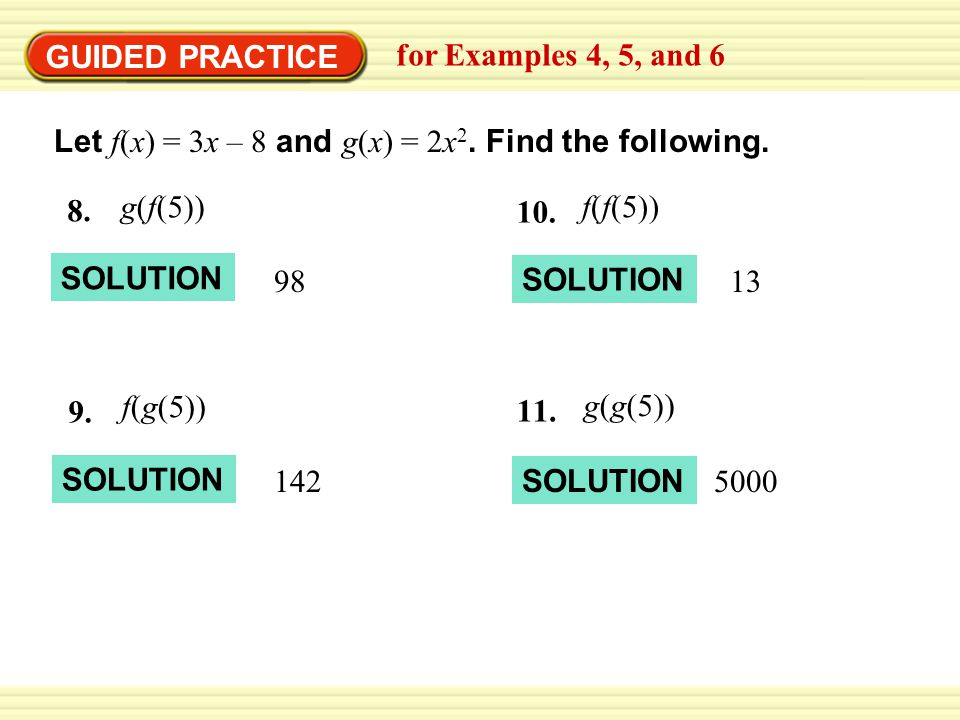 GUIDED PRACTICE for Examples 4, 5, and 6. Let f(x) = 3x – 8 and g(x) = 2x2. Find the following. g(f(5))