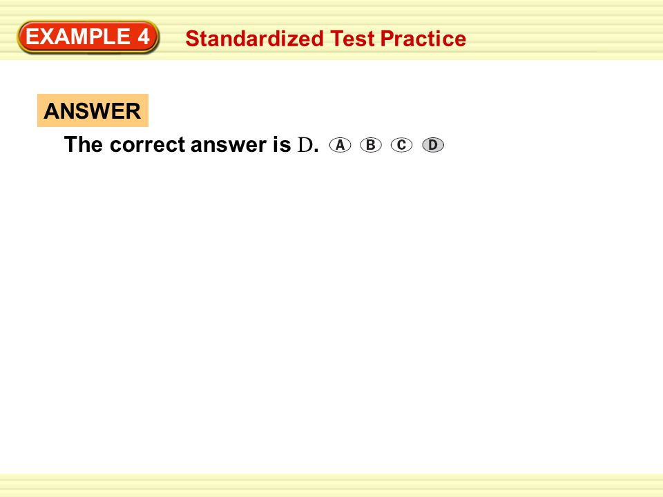 EXAMPLE 4 Standardized Test Practice ANSWER The correct answer is D.