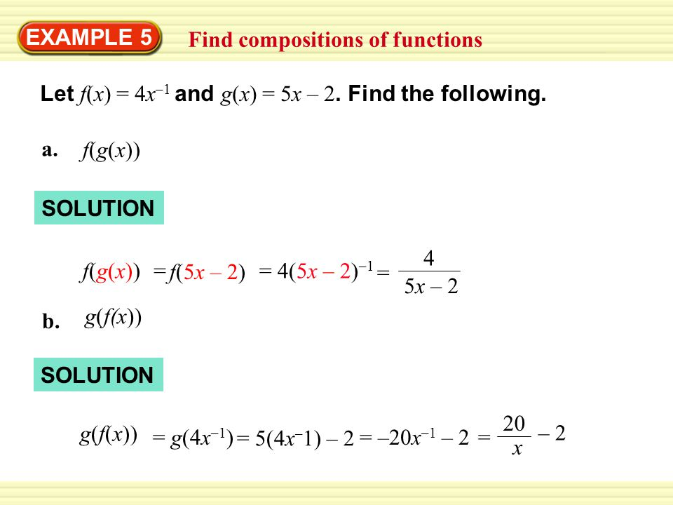 EXAMPLE 5 Find compositions of functions. Let f(x) = 4x–1 and g(x) = 5x – 2. Find the following. a.