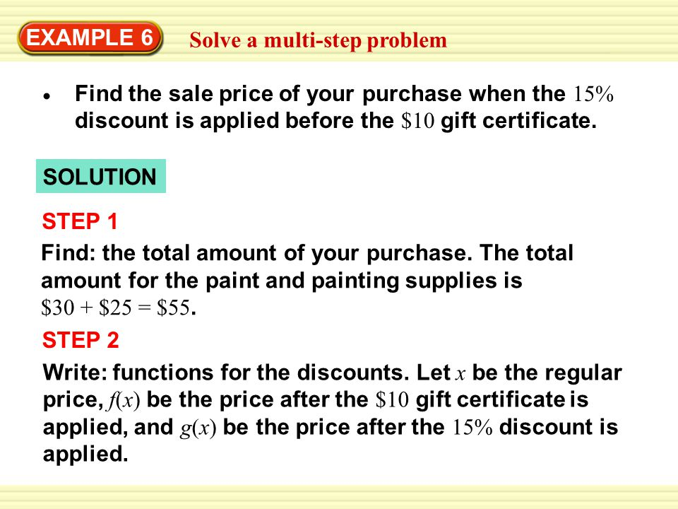 EXAMPLE 6 Solve a multi-step problem. Find the sale price of your purchase when the 15% discount is applied before the $10 gift certificate.