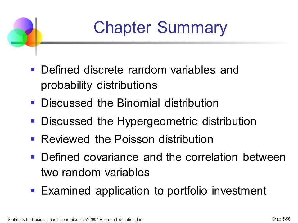 Chapter Summary Defined discrete random variables and probability distributions. Discussed the Binomial distribution.