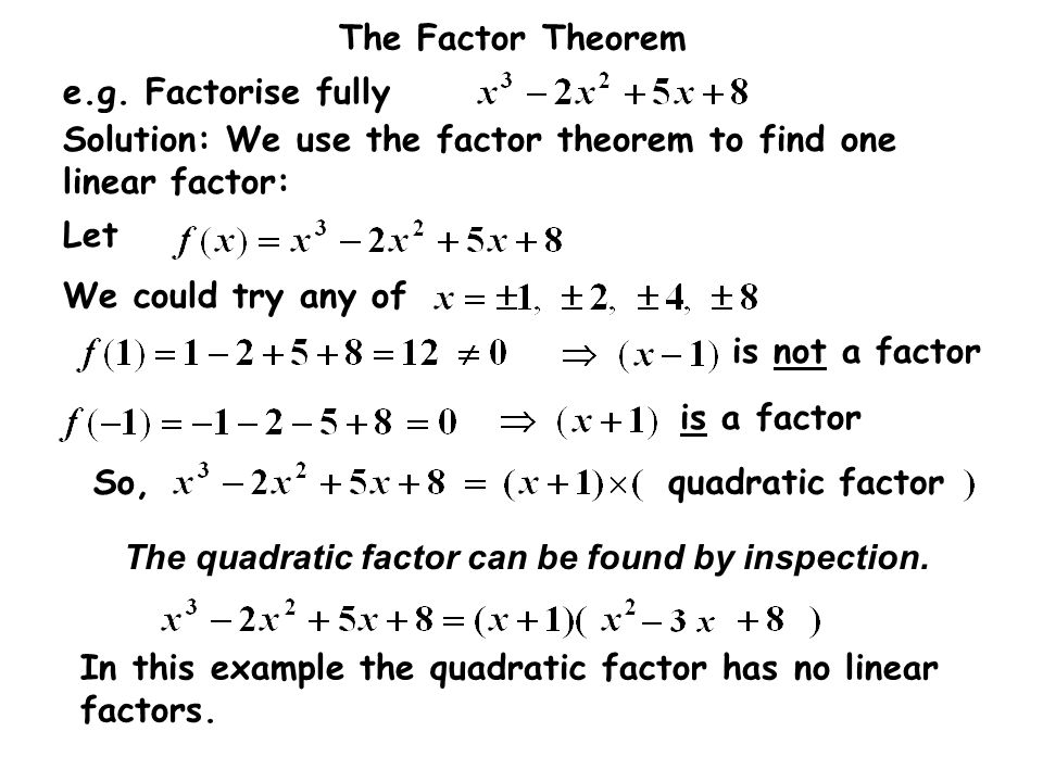 Solution: We use the factor theorem to find one linear factor: