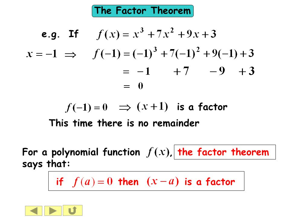 e.g. If is a factor. This time there is no remainder. For a polynomial function , the factor theorem says that: