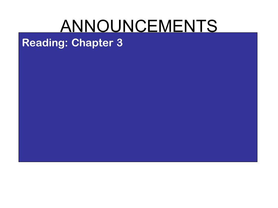 ANNOUNCEMENTS Reading: Chapter 3