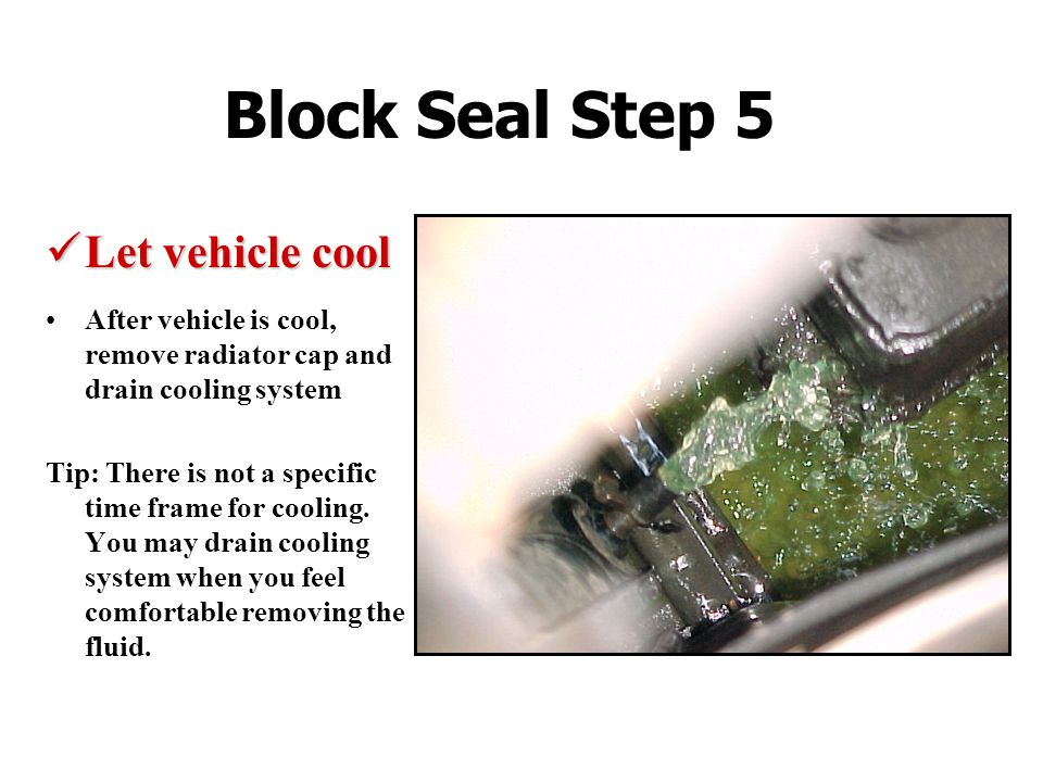 Block Seal Step 5 Let vehicle cool