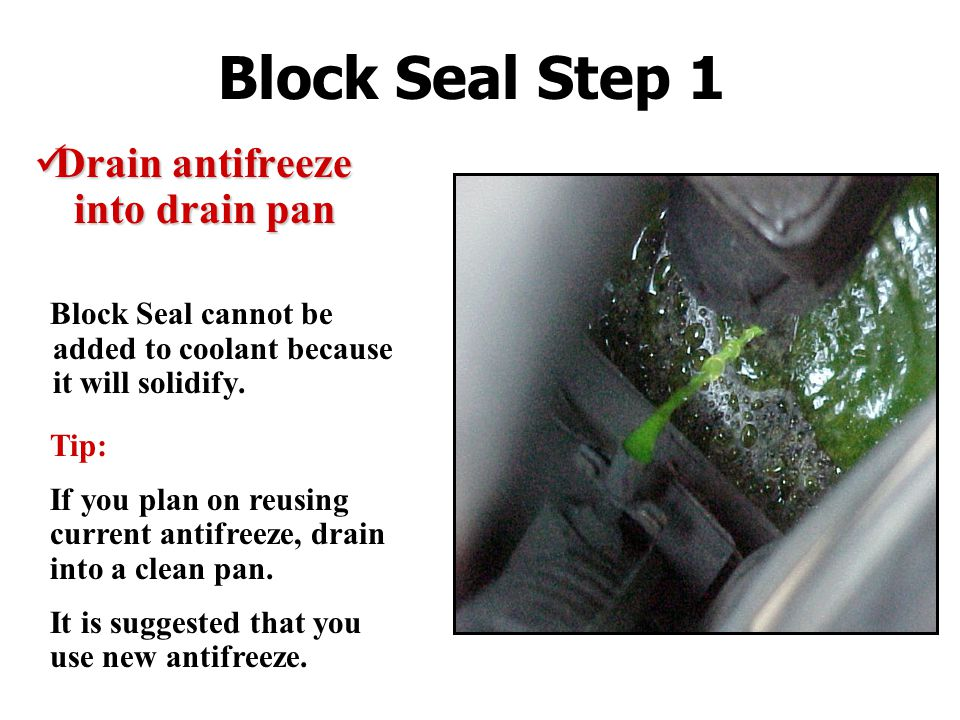 Block Seal Step 1 Drain antifreeze into drain pan