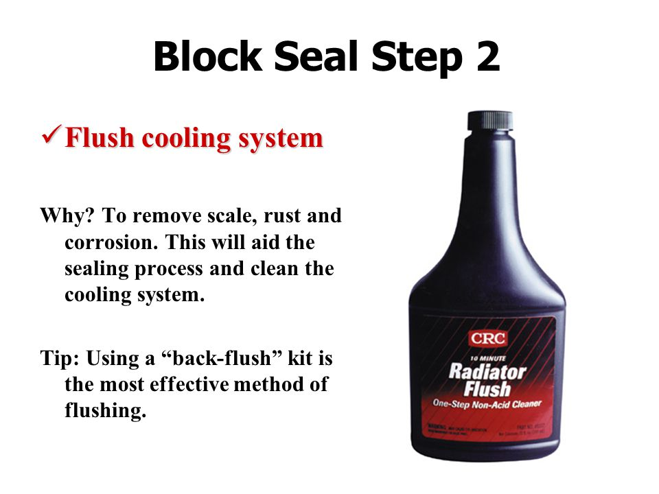 Block Seal Step 2 Flush cooling system