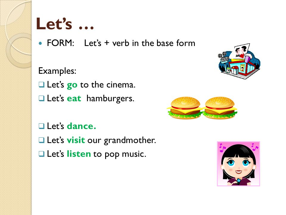 Let's … FORM: Let's + verb in the base form Examples: