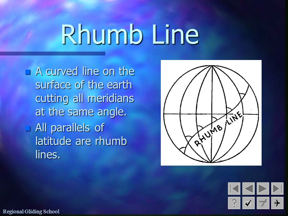 Rhumb Line A curved line on the surface of the earth cutting all meridians at the same angle. All parallels of latitude are rhumb lines.