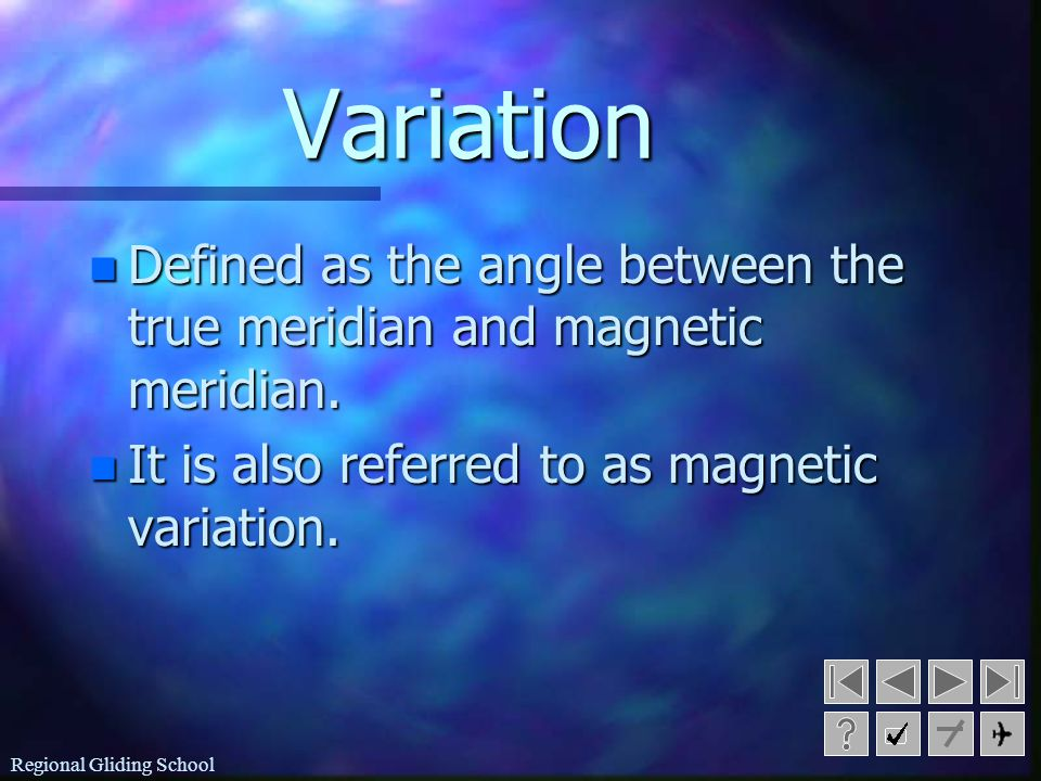 Variation Defined as the angle between the true meridian and magnetic meridian. It is also referred to as magnetic variation.