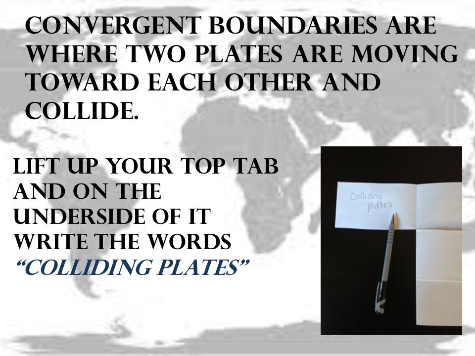 Convergent boundaries are where two plates are moving toward each other and collide.