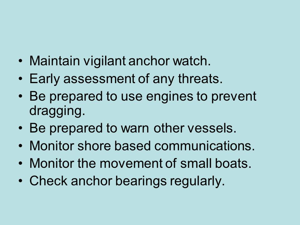 Maintain vigilant anchor watch.
