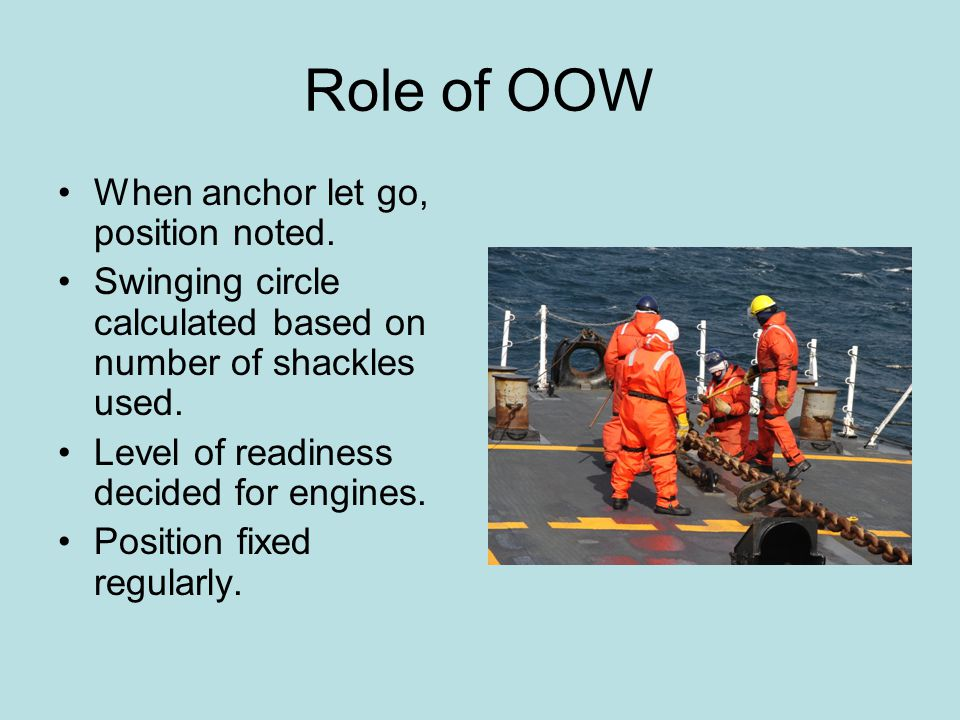 Role of OOW When anchor let go, position noted.