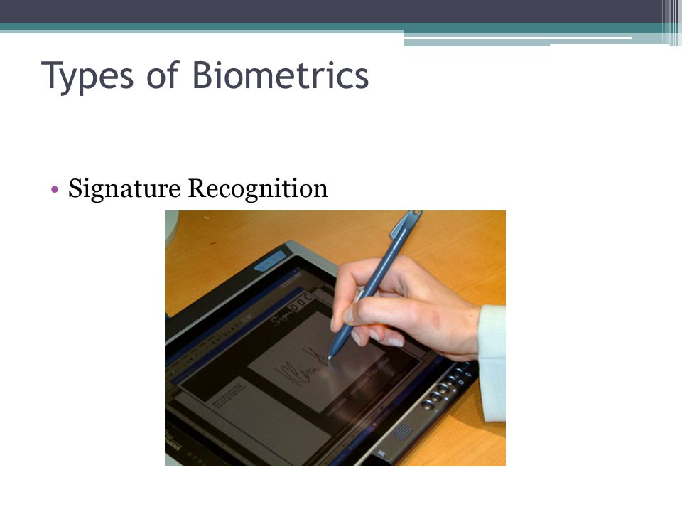 Types of Biometrics Signature Recognition Signature Recognition