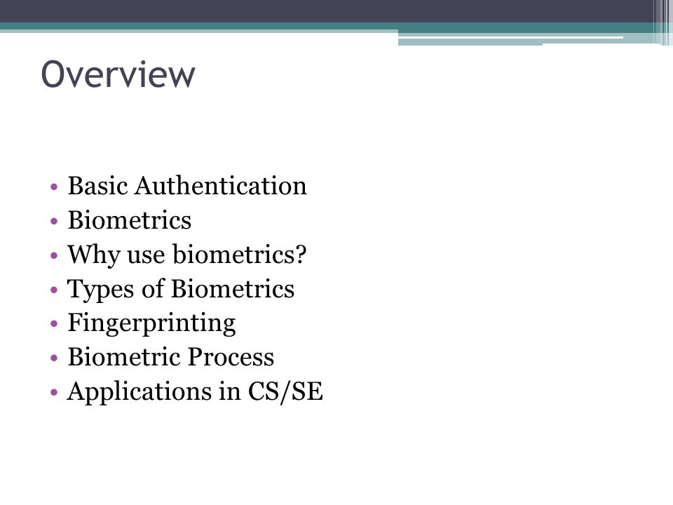 Overview Basic Authentication Biometrics Why use biometrics
