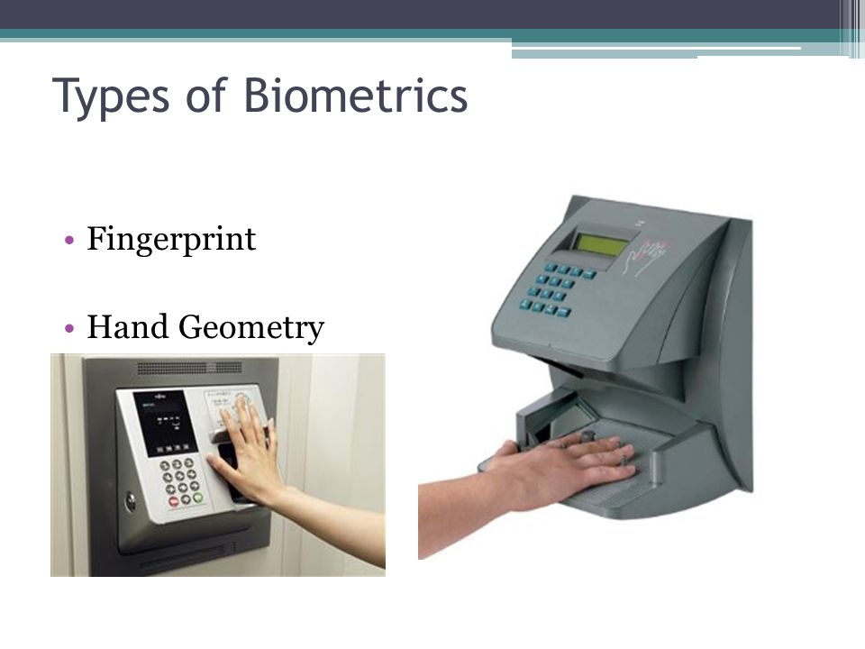 Types of Biometrics Fingerprint Hand Geometry
