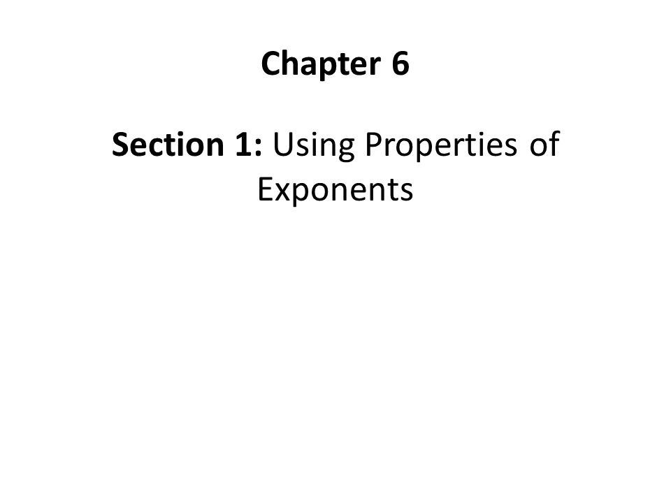 Section 1: Using Properties of Exponents