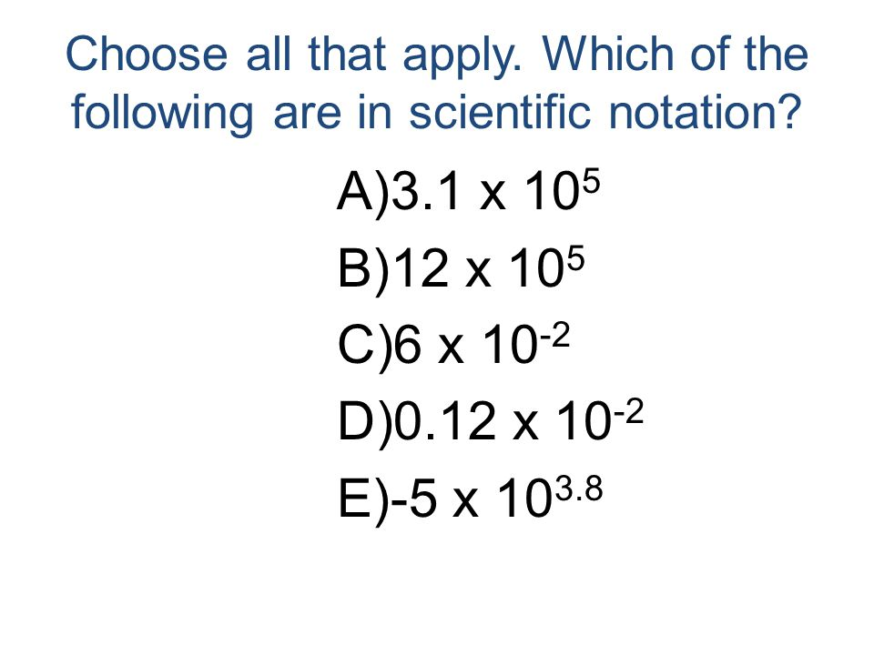 Choose all that apply. Which of the following are in scientific notation