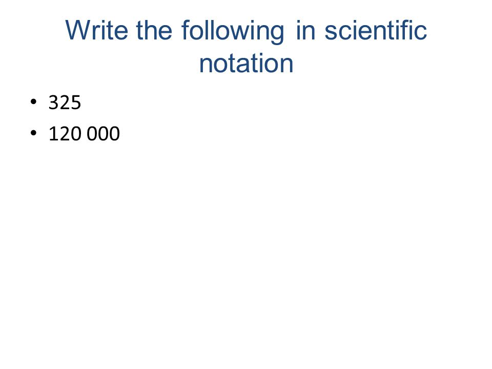 Write the following in scientific notation