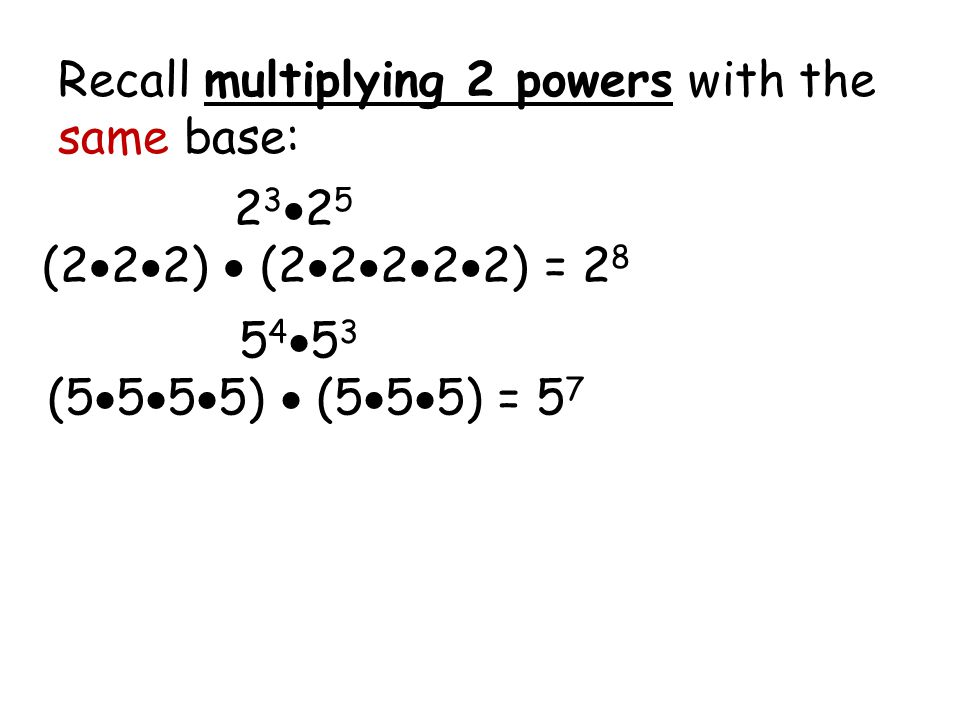 Recall multiplying 2 powers with the same base: