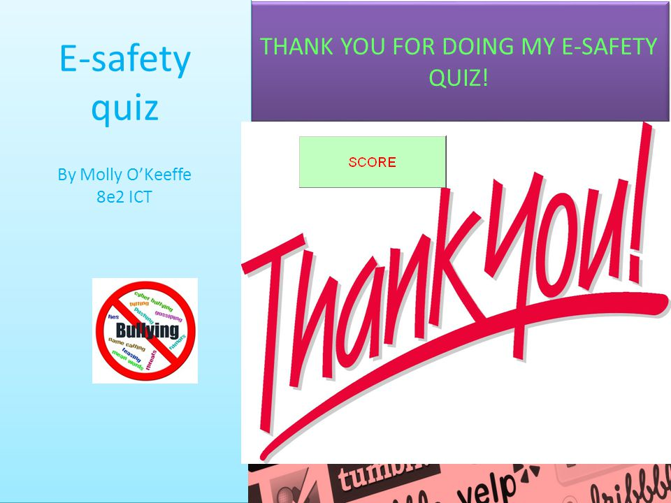 THANK YOU FOR DOING MY E-SAFETY QUIZ!