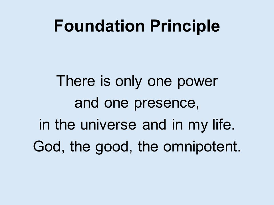 Foundation Principle There is only one power and one presence,