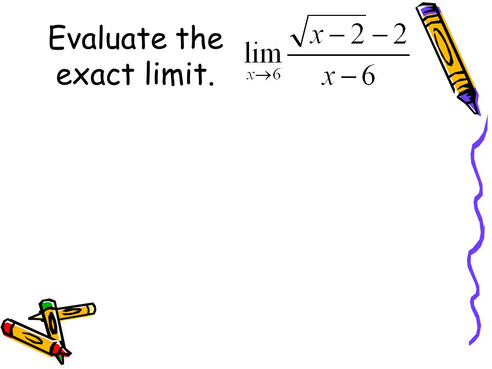 Evaluate the exact limit.