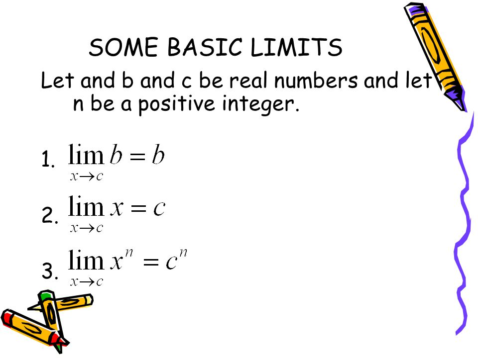 SOME BASIC LIMITS Let and b and c be real numbers and let n be a positive integer.