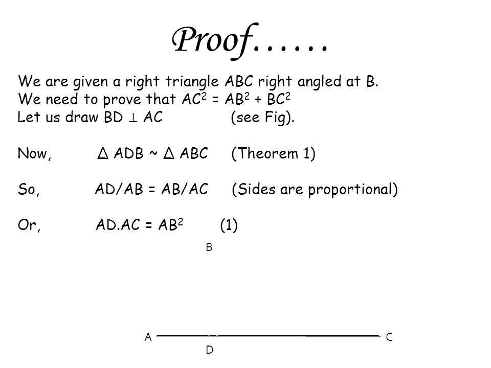 Proof…… We are given a right triangle ABC right angled at B.