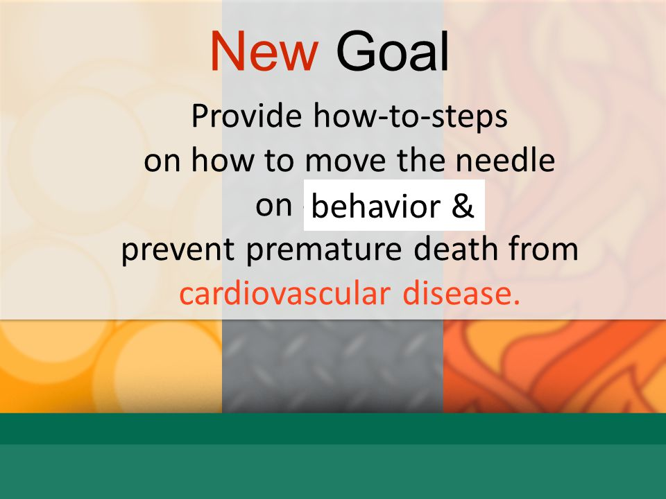 New Goal Provide how-to-steps on how to move the needle on obesity &