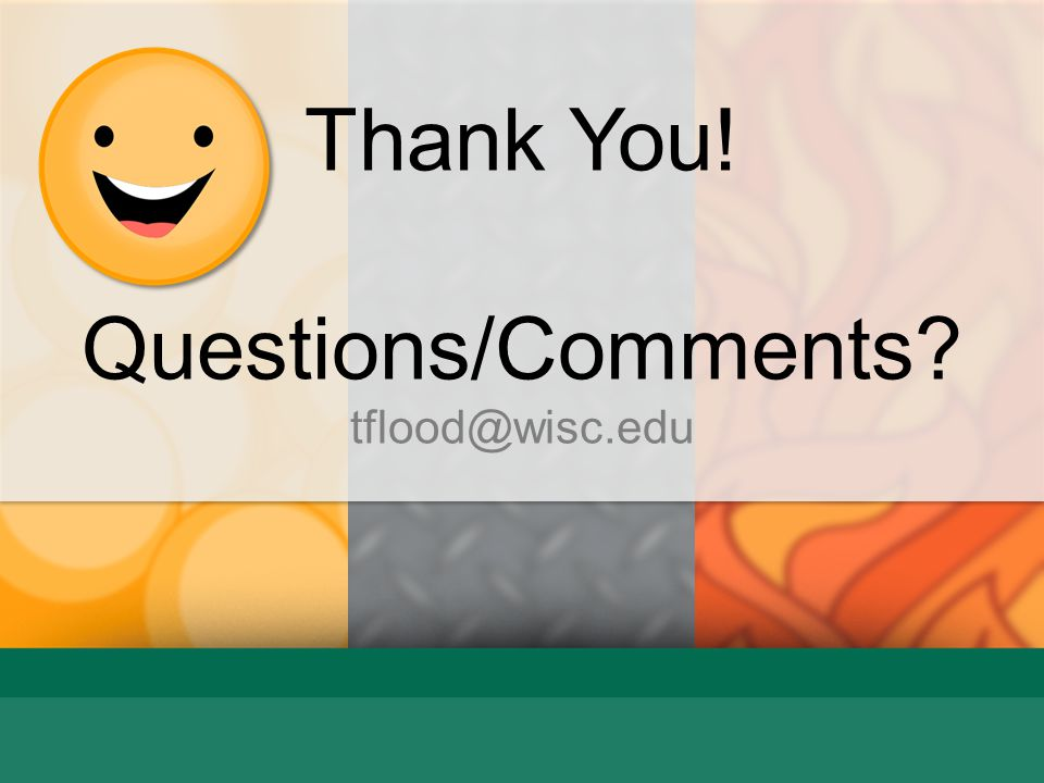Thank You! Questions/Comments tflood@wisc.edu For M