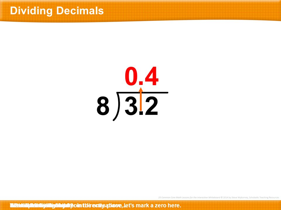 . 4 8 3 . 2 Dividing Decimals 3.2 divided by 8 is 0.4.