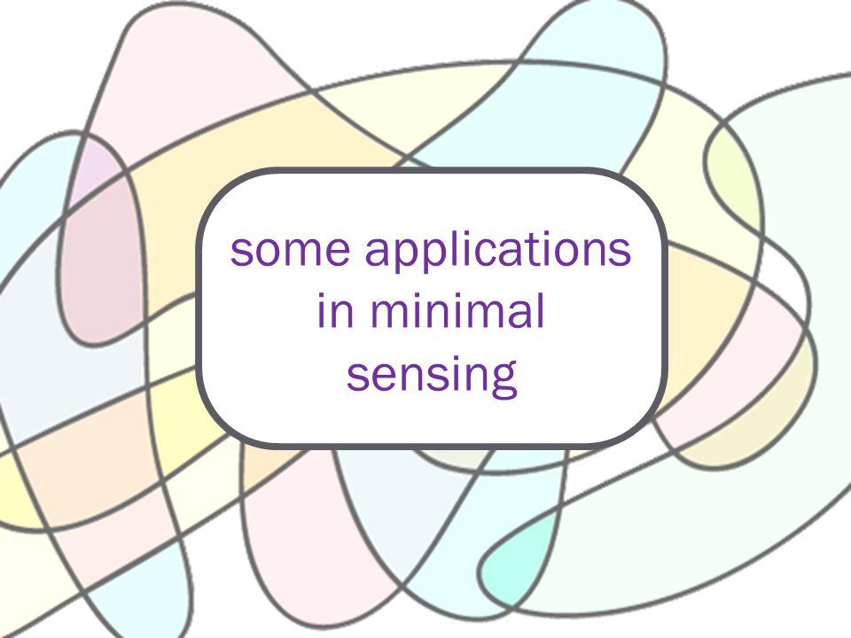 some applications in minimal sensing