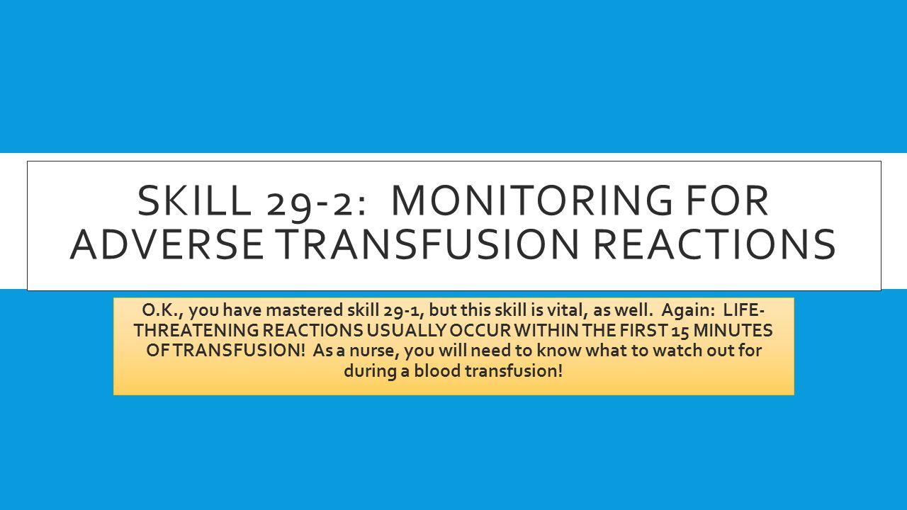 SKILL 29-2: Monitoring for adverse transfusion reactions