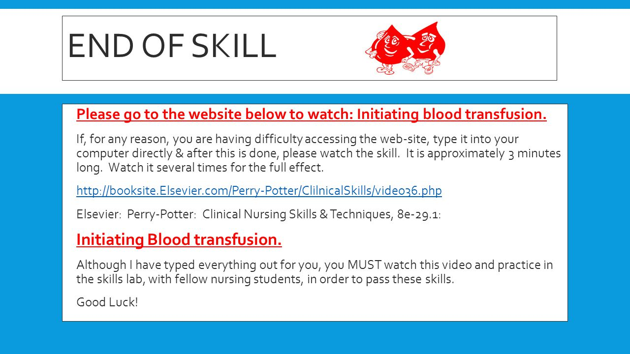 END OF SKILL Initiating Blood transfusion.