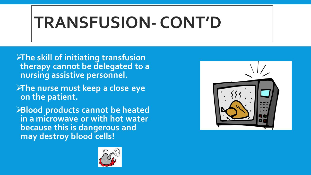 TRANSFUSION- CONT'D The skill of initiating transfusion therapy cannot be delegated to a nursing assistive personnel.