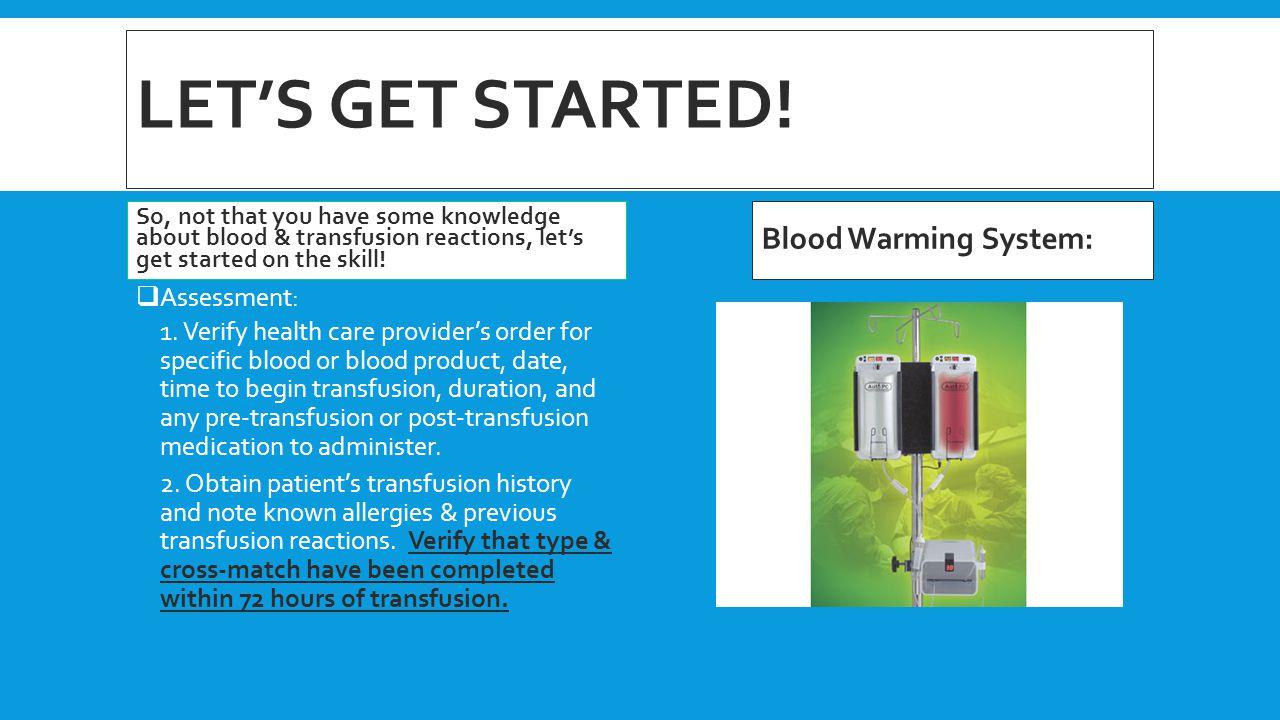 Let's get started! Blood Warming System: Assessment: