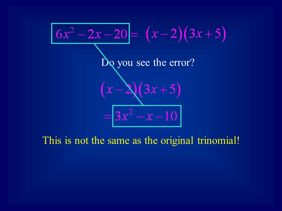 This is not the same as the original trinomial!