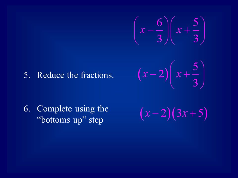Reduce the fractions. Complete using the bottoms up step