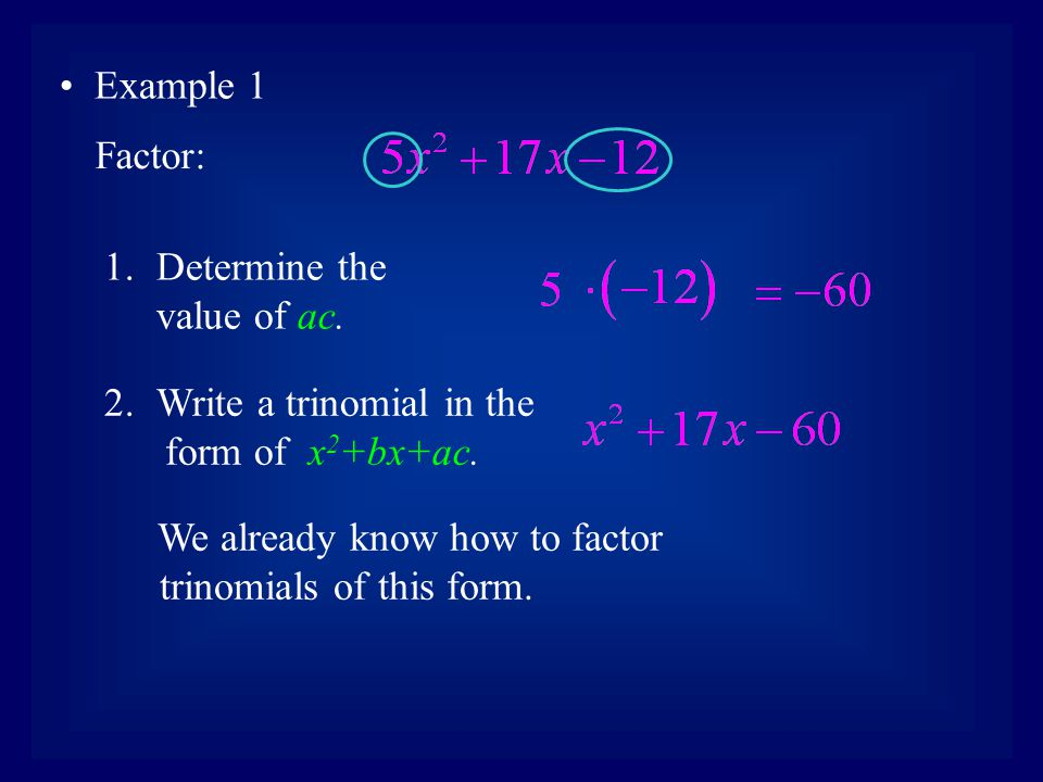Example 1 Factor: Determine the value of ac. Write a trinomial in the.